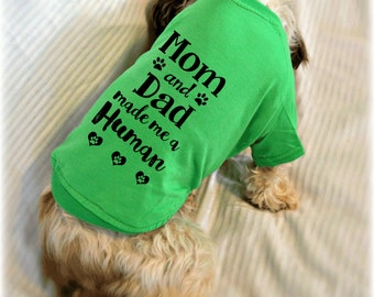 Mom and Dad Made Me a Human Dog Shirt. Pet Clothes. Gift for Expecting Mother. New Baby Reveal Shirt.