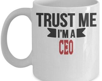 Gift for CEO. Trust Me. I'm a CEO. Funny CEO Mug. 11oz 15oz Coffee Mug.