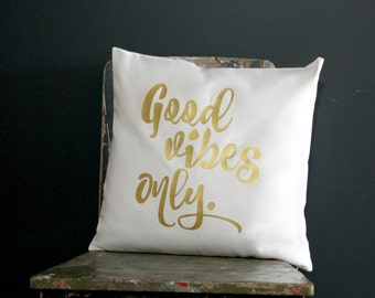 Good Vibes Only, Gold Pillow, throw pillow, cushion cover, white pillow, gold print, metallic gold, quote pillow, inspirational quote, decor