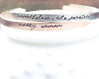 Nevertheless She Persisted Bracelet - Nasty Woman Bracelet - Thin Stacking Cuff - Resistance - Political Statement Jewelry - Feminism