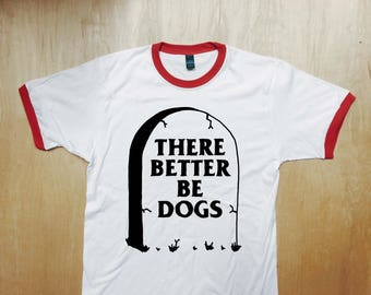 There Better Be Dogs Ringer Tee Shirt