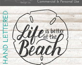 Beach SVG Files - Life Is Better At the Beach Svg - Hand Lettered SVG - Sand Dollar SVG - Handlettered Svg - Beach Quote Svg Dxf File