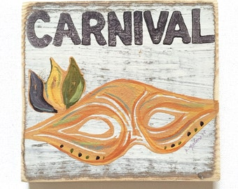 Carnival: Wood Sign, Mardi Gras Art, Debutante Gift, French Quarter, Masquerade Art, King Cake, New Orleans Gift, Louisiana Gift, NOLA Art