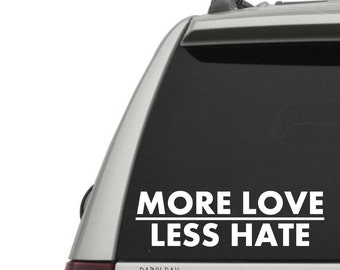 More Love, Less Hate Vinyl Decal - Love one another - show kindness - share love - car window decal