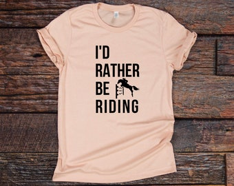 Horse shirt, I rather be riding, I'd rather be, horse rider, horses, horse lover, horse lover gift, birthday gifts