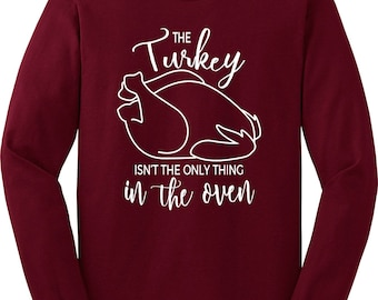 Thanksgiving Pregnancy Announcement The Turkey Isn't The Only Thing In The Oven Long Sleeve Tee Holidays Fall Pregnant Shirt Sweatshirt Top