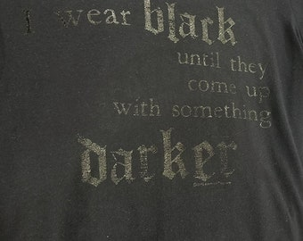 I Wear Black Until They Come Up With Something Darker