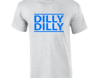 T-Shirt Dilly Dilly v1 Funny Custom Shirt & Ink Color