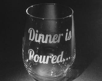 Dinner is Poured wine glass, Stemmed, Stemless, Funny, Sayings, Attitude, Sassy, Wine Glasses