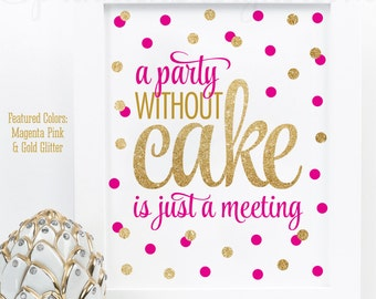 A Party Without Cake Is Just A Meeting - Magenta Pink Gold Glitter Printable Sign Wedding Cake Sign, Kitchen Art, Bakery Art, Kitchen Quotes