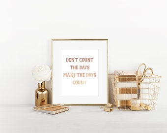 Don't Count The Days, Make The Days Count, Home Decor, Rose Gold Foil, Gold Foil Wall Print, Wall Hanging, Foil Wall Print, Quote Print
