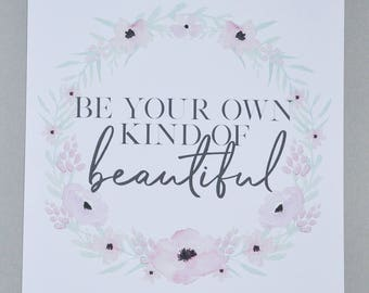 Be your own kind of beautiful A4 Print
