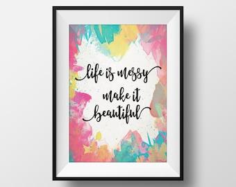 Life is Messy, Make it Beautiful Wall Art. Office Wall Art/Decor. Bedroom Wall Art. 8x10 Wall Print. Wall Art Printable. *INSTANT DOWNLOAD*