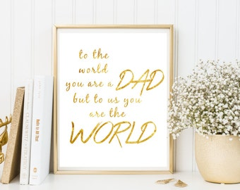 Fathers Day Print, To the World You Are a Dad to Us You Are The World, Fathers Day Printable Quote, Instant Download, Gift for Dad, From Us