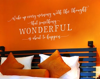 Bedroom Wall Decal - Bedroom Quote Saying - Vinyl Wall Art Room - Wake up every morning with the thought that something wonderful