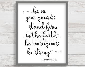 Be on Your Guard, Stand Firm in the Faith, Be Courageous Be Strong, Printable Wall Art, 1 Corinthians 16:13 Print, Bible Verse Printable