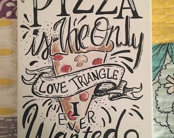 Pizza is the only love triangle I ever wanted, canvas