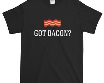 Bacon Shirt, Bacon Gifts, Bacon Lover, Funny Bacon T-Shirt, Foodie Shirt, Got Bacon