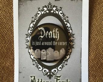 Addams Family Inspired Magnet, Button, goth, dark, horror, Death Is Just Around the Corner
