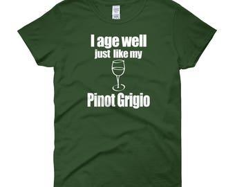 I age well like my Pinot Grigio Women's short sleeve t-shirt