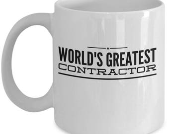 Contractor Coffee Mug / World's Greatest Contractor / Gift for Contractors / Ceramic Tea Cup