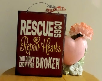 Rescue Dogs REPAIR HEARTS You Didn't Know Were Broken. Handmade Gifts on a Budget.  Rustic Painted Wooden Sign.