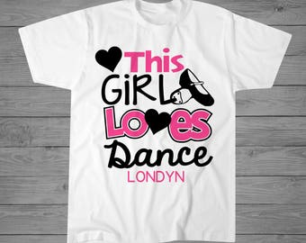 This Girl Loves Dance T-Shirt | Ballet Shirt | Dance Gift | Recital Gift | Personalized Dance Shirt | Ballerina Shirt | Gift for Dancer