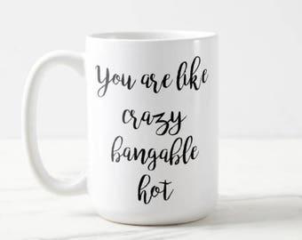 You are like crazy bangable hot | The Mindy Project | TV Show | Mindy Kaling | OVERSIZED Mug