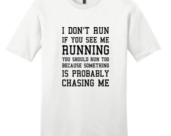 I Don't Run If You See Me Running You Should Run Too Because Something Is Probably Chasing Me - Funny T-Shirt