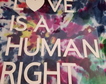 Custom Tie Dye Love Is A Human Right Shirt
