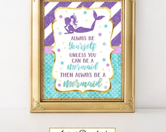Printable Mermaid Party Sign Always be yourself unless you're a mermaid then always be a mermaid, Baby Shower, Birthday, Under the Sea A-066