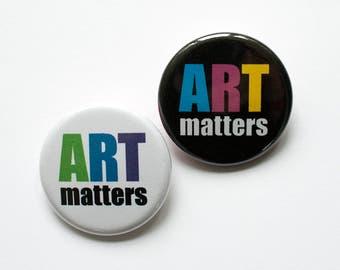 Art Matters Pin – 1.25 inch Button – Pinback Buttons – Artist Buttons – Artist Gift – Support the Arts – Art Teacher Gift – Art Party Favor