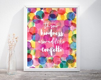 Throw Kindness around like Confetti Motivation Printable Poster //  8' x 10' // A3 size (11,69' x 16,54')