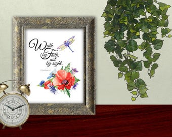 Walk by faith not by sight, 2nd Corinthians 5:7, Downloadable Scripture print, poppies and dragonfly