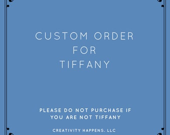 Custom Order for Tiffany