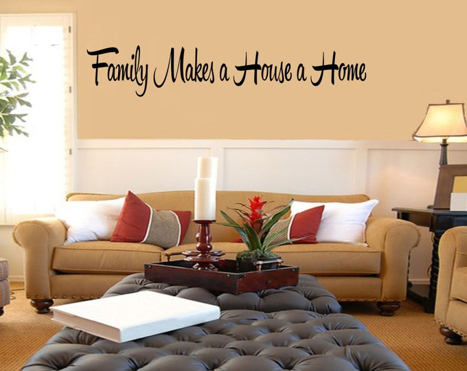 Family Decal - Family Makes a House a Home Vinyl Family Wall Decal - Family Decor- Family Decals- Family Wall Decals-Family Wall Decor