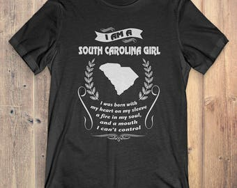 South Carolina T-Shirt Gift: I Am A South Carolina Girl I Was Born With My Heart On My Sleeve A Fire In My Soul And A Mouth I Can't Control