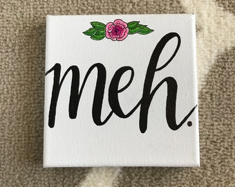 """5x5 """"Meh"""" Hand Lettered Canvas"""
