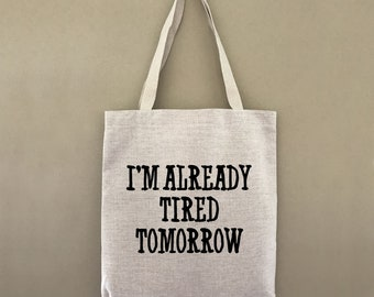 Custom Tote Bag Im Already Tired Tomorrow Customizable Personalized Gift For Her Gift For Him Farmers Market Shopping Bulk