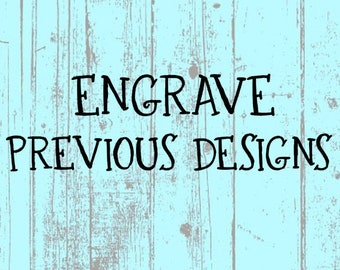 Engrave Previous Designs - Quantity Options Are For Same Design Only - READ ITEM DETAILS
