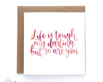Life is tough my darling, but so are you - Watercolour card - Motivation card - Encouragement