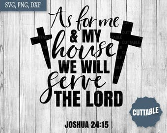 Bible SVG Cut file, Christian SVG, Joshua 24:15, As for me and my house we will serve the lord cut files, cricut, silhouette, commercial use