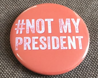"Not My President 58mm (2 1/4"") pin button badge"