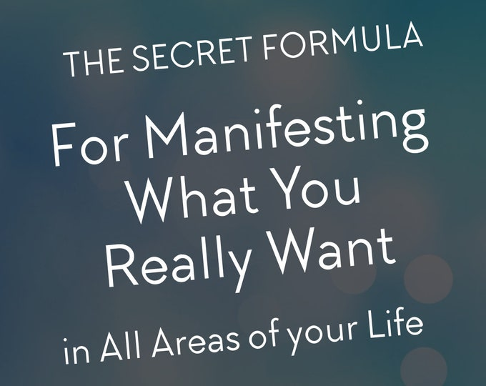 The Secret Formula for Manifesting What You Really Want in All Areas of Your Life