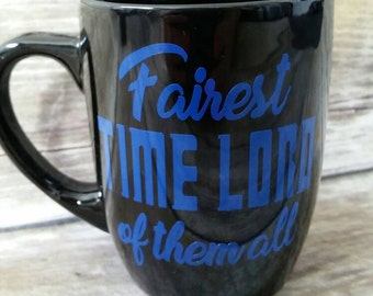 Fairest TIME LORD of them all mug, Doctor who, dr who cup, tardis, sonic screwdriver, london, bbc, Quote mug, Time lords