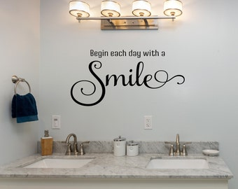 Begin Each Day With A Smile Wall Decal - Bedroom Decals - Bathroom Decals - Bathroom Decor - Wall Decal - Wall Decor - Decals -