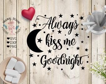 Bedroom svg, Always kiss me svg, Always Kiss Me Goodnight Cut File in SVG, DXF, PNG, Bedroom Cut File, Home Decor svg, Kiss me svg,