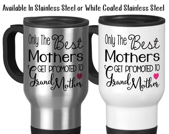Travel Mug, Only The Best Mothers Get Promoted To Grandmother New Grandmother Gift Baby Announcement, Stainless Steel, 14 oz - Gift Idea