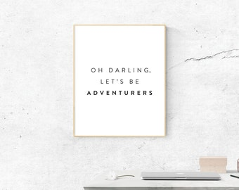 Oh Darling, Let's Be Adventurers Print, Digital Print, Adventure Art, Travel Art, Digital Download, Wall Art, Wall Prints, Printable Art