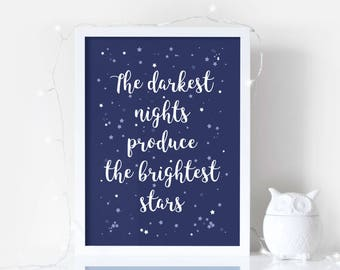 The darkest nights produce the brightest stars - Motivational / Inspirational / Uplifting quote print - Available in 5 sizes.